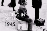 Leben in Trümmern – Alltag in Berlin 1945